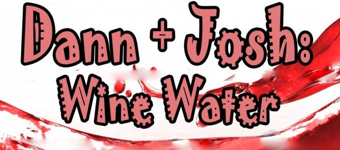 DannJosh_E02_WineWater